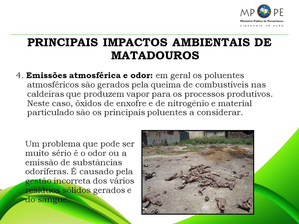 PRINCIPAIS IMPACTOS AMBIENTAIS DE MATADOUROS 4. Emissões atmosférica e odor: em geral os poluentes atmosféricos são gerados pela queima de combustívei