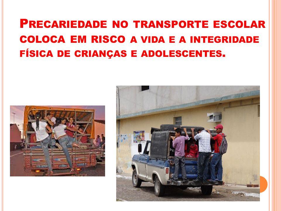 P RECARIEDADE NO TRANSPORTE ESCOLAR COLOCA EM RISCO A VIDA E A INTEGRIDADE FÍSICA DE CRIANÇAS E ADOLESCENTES.