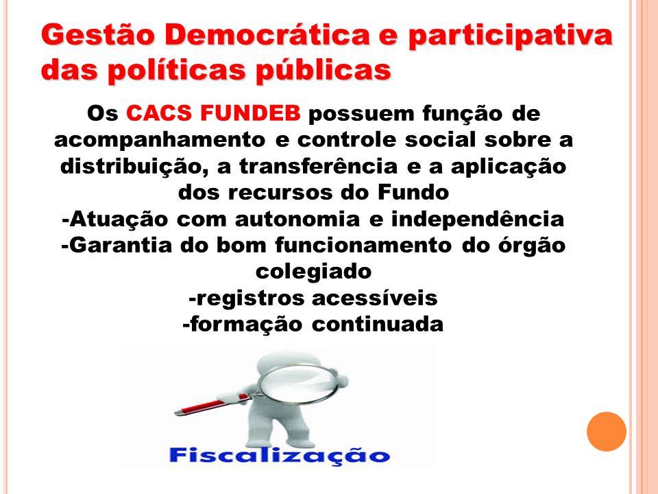 Gestão Democrática e participativa das políticas públicas Os CACS FUNDEB possuem função de acompanhamento e controle social sobre a distribuição, a tr