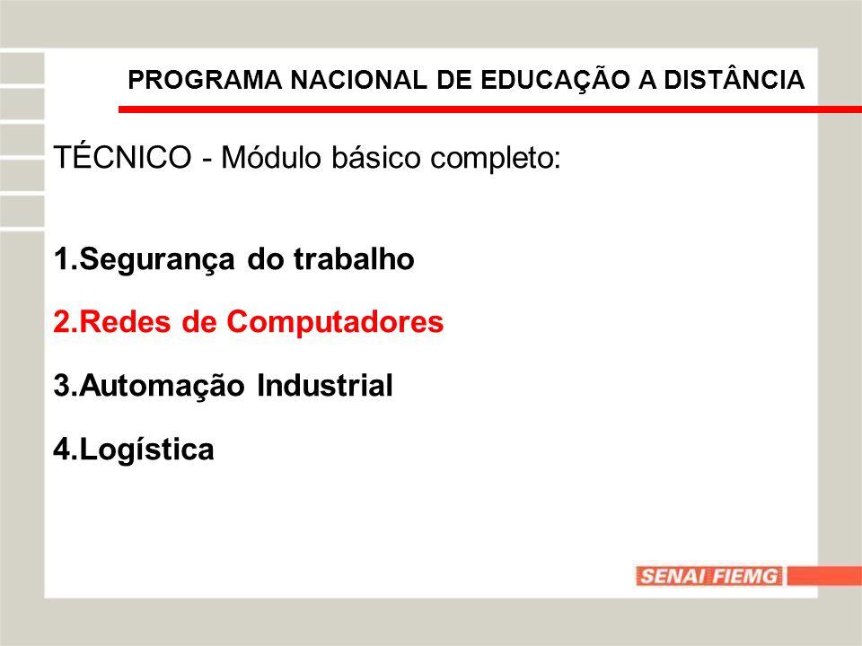 TÉCNICO - Módulo básico completo: 1.Segurança do trabalho 2.Redes de Computadores 3.Automação Industrial 4.Logística