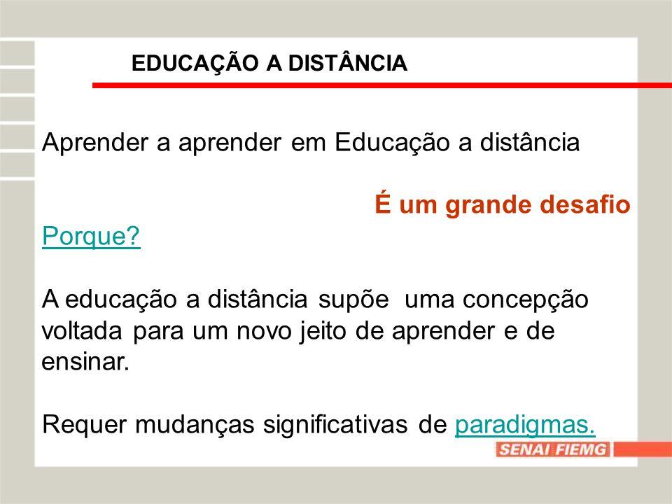 EDUCAÇÃO A DISTÂNCIA Aprender a aprender em Educação a distância É um grande desafio Porque? A educação a distância supõe uma concepção voltada para u