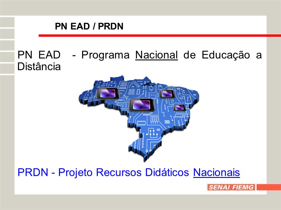 PN EAD / PRDN PN EAD - Programa Nacional de Educação a Distância PRDN - Projeto Recursos Didáticos Nacionais