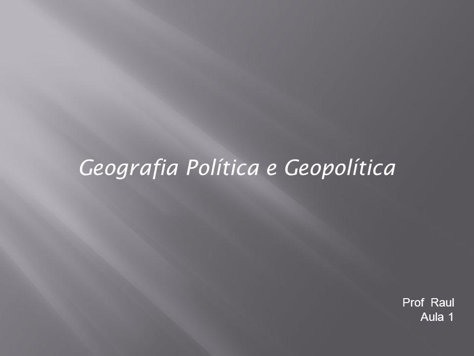 Prof Raul Aula 1 Geografia Política e Geopolítica