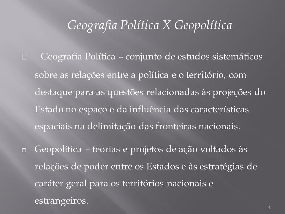 Geografia Política X Geopolítica Geografia Política – conjunto de estudos sistemáticos sobre as relações entre a política e o território, com destaque