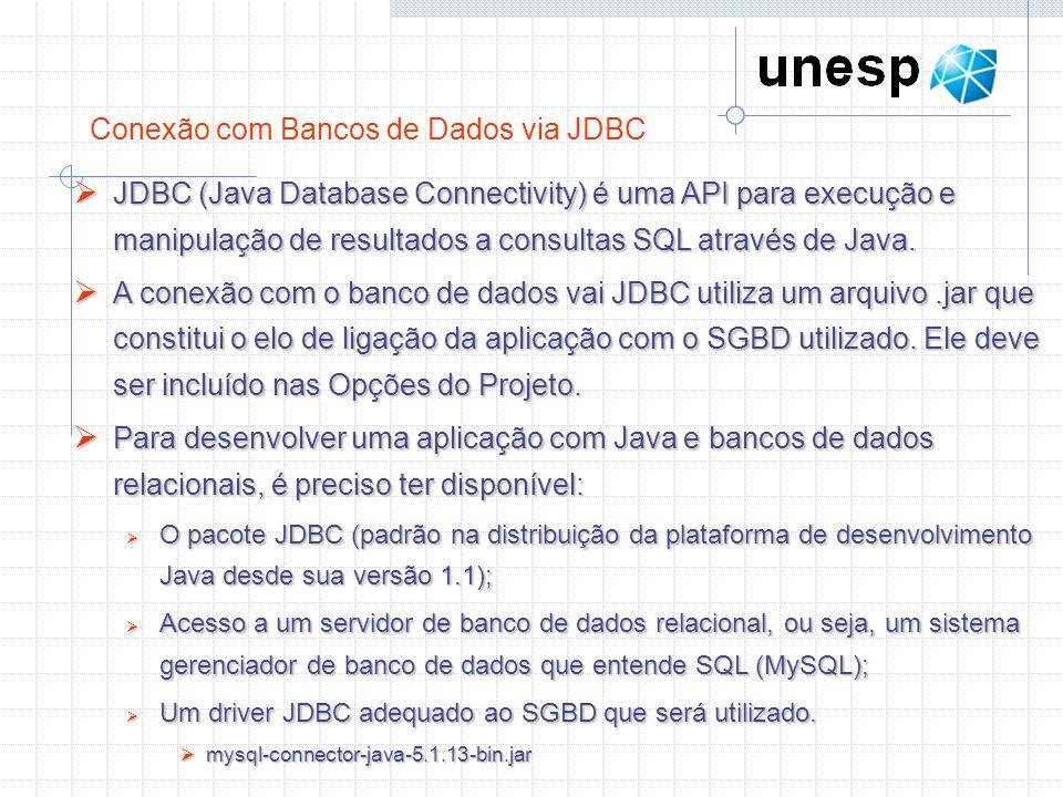 Conexão com Bancos de Dados via JDBC JDBC (Java Database Connectivity) é uma API para execução e manipulação de resultados a consultas SQL através de