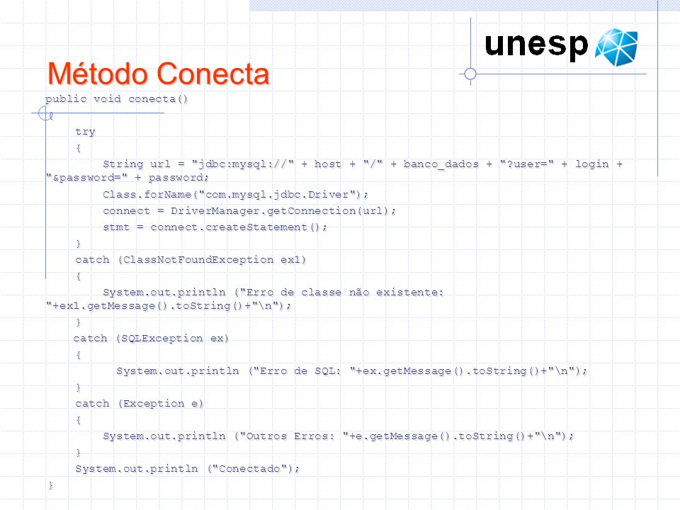 Método Conecta public void conecta() { try try { String url =