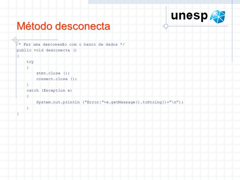 Método desconecta /* Faz uma desconexão com o banco de dados */ public void desconecta () public void desconecta () { try try { stmt.close (); stmt.cl