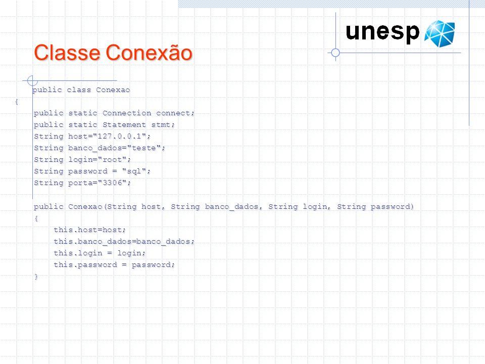 Classe Conexão public class Conexao { public static Connection connect; public static Connection connect; public static Statement stmt; public static