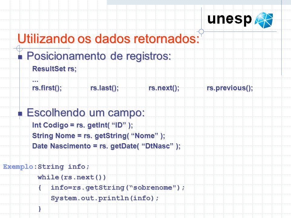 Utilizando os dados retornados: Utilizando os dados retornados: Posicionamento de registros: Posicionamento de registros: ResultSet rs;... rs.first();
