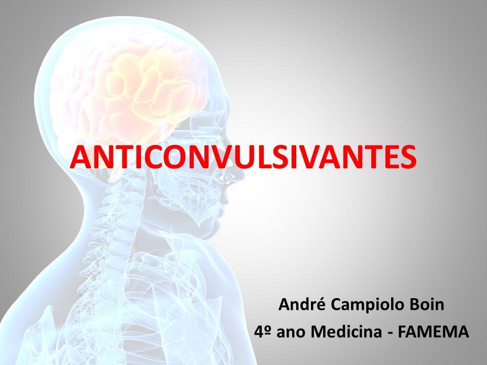 ANTICONVULSIVANTES André Campiolo Boin 4º ano Medicina - FAMEMA