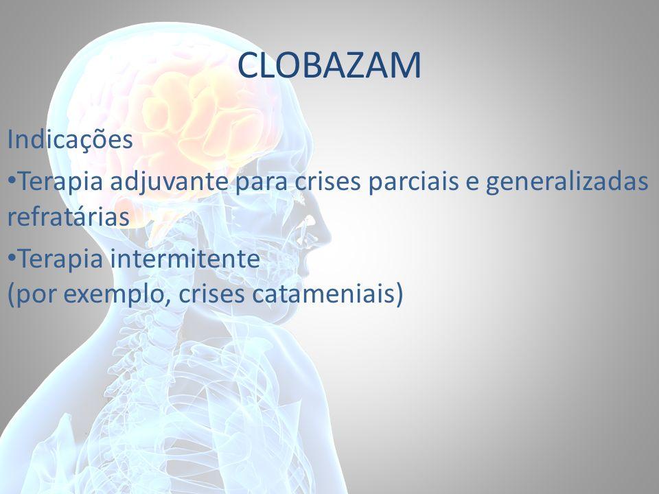 CLOBAZAM Indicações Terapia adjuvante para crises parciais e generalizadas refratárias Terapia intermitente (por exemplo, crises catameniais)