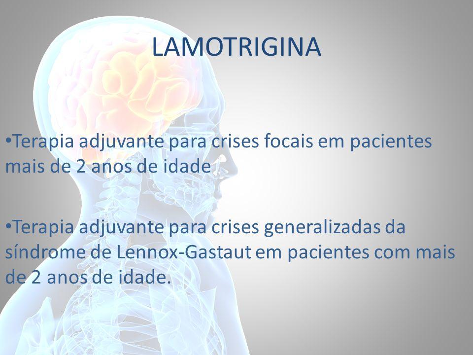 LAMOTRIGINA Terapia adjuvante para crises focais em pacientes mais de 2 anos de idade Terapia adjuvante para crises generalizadas da síndrome de Lenno
