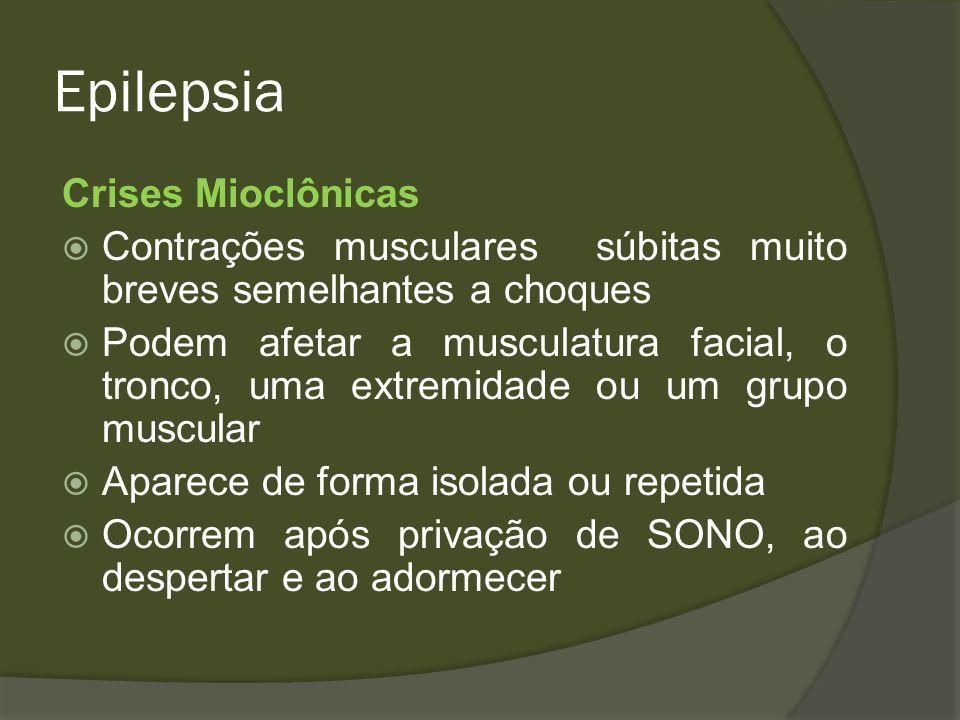 Epilepsia Mioclônicas Palpebrais contração rápida da pálpebra ao fechamento dos olhos Ocasiona rápido desvio do globo ocular para cima Pode associar-se a crise de ausência