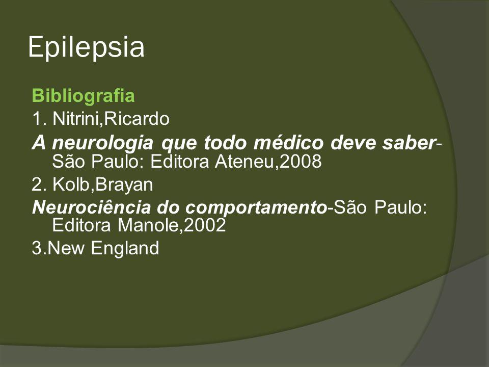 Epilepsia Bibliografia 1. Nitrini,Ricardo A neurologia que todo médico deve saber - São Paulo: Editora Ateneu,2008 2. Kolb,Brayan Neurociência do comp