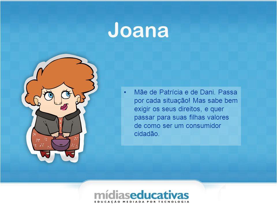 Joana Mãe de Patrícia e de Dani.Passa por cada situação.