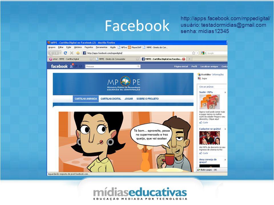 Facebook http://apps.facebook.com/mppedigital/ usuário: testadormidias@gmail.com senha: midias12345