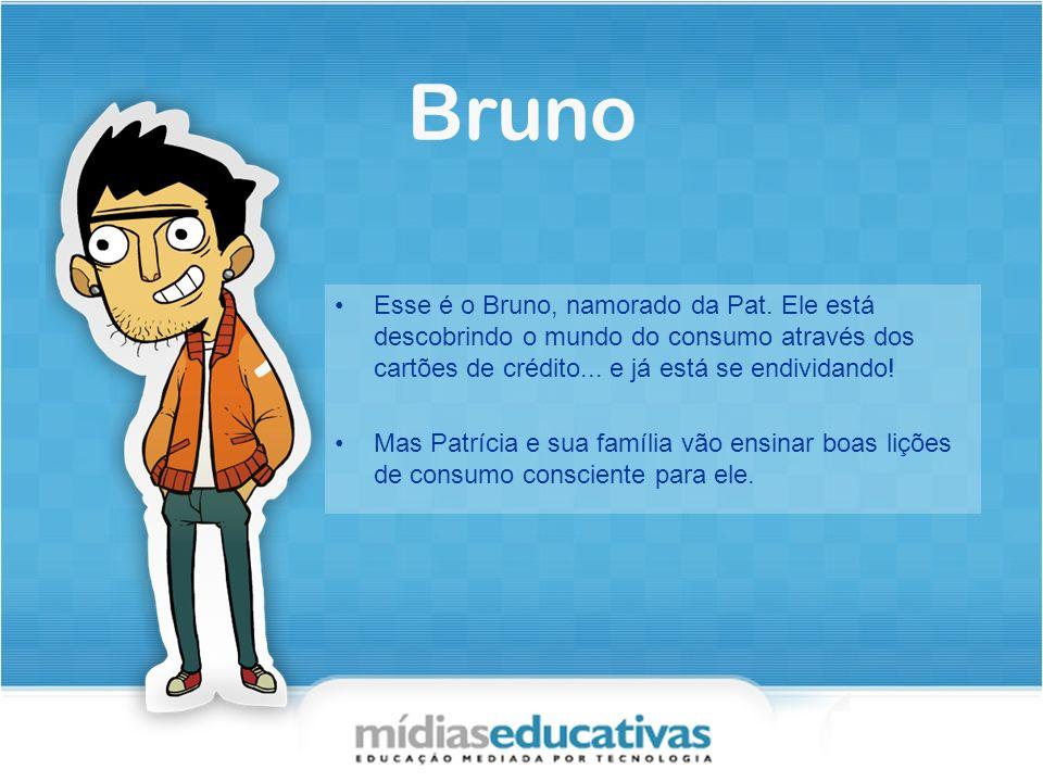 Bruno Esse é o Bruno, namorado da Pat.