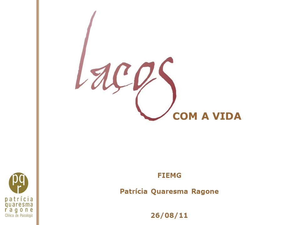 COM A VIDA FIEMG Patrícia Quaresma Ragone 26/08/11