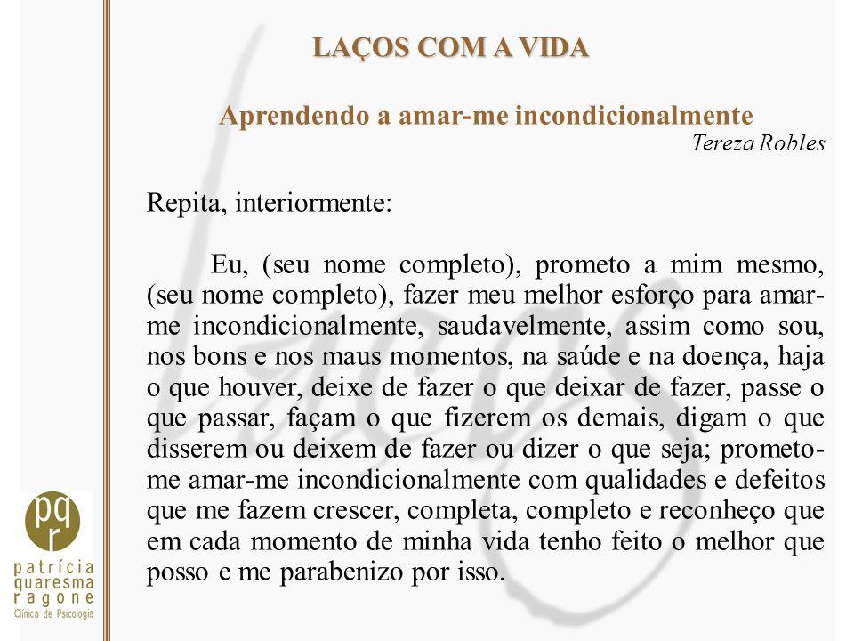 LAÇOS COM A VIDA Aprendendo a amar-me incondicionalmente Tereza Robles Repita, interiormente: Eu, (seu nome completo), prometo a mim mesmo, (seu nome