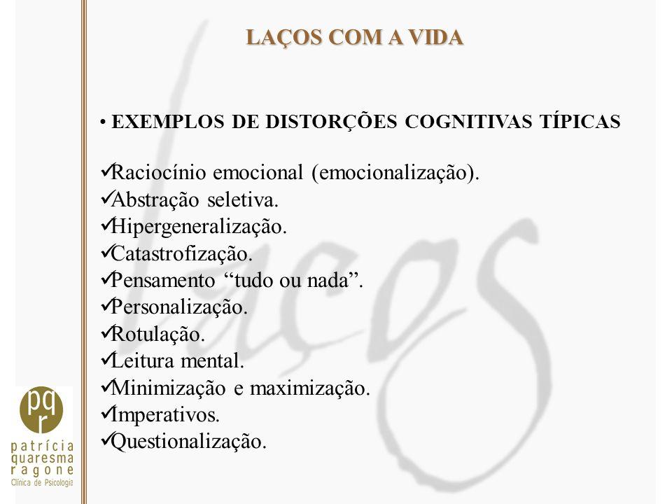LAÇOS COM A VIDA EXEMPLOS DE DISTORÇÕES COGNITIVAS TÍPICAS Raciocínio emocional (emocionalização). Abstração seletiva. Hipergeneralização. Catastrofiz