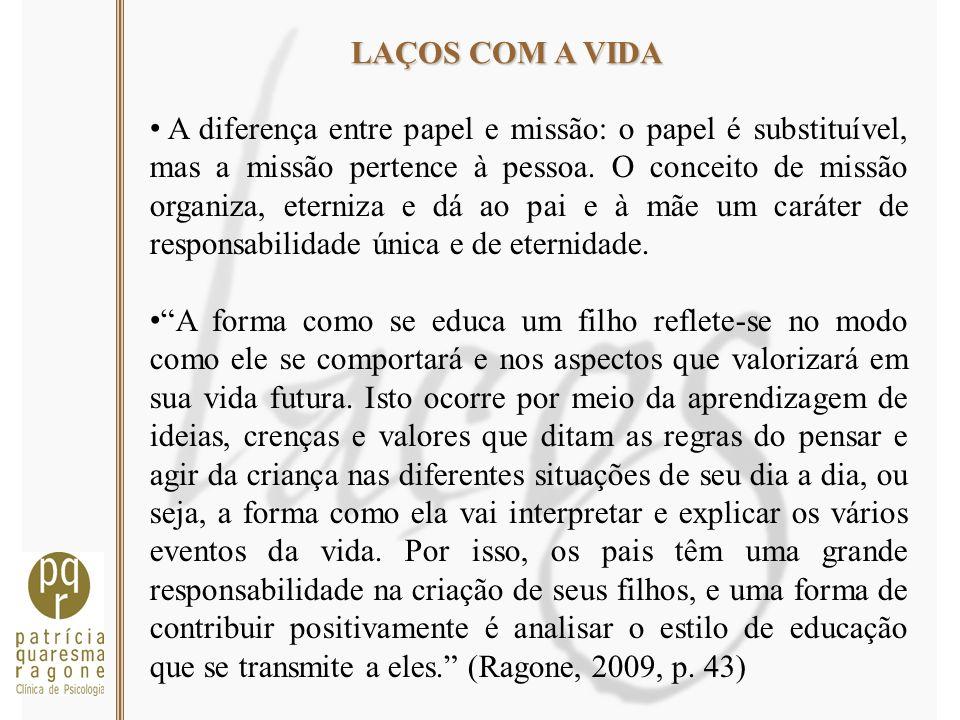 LAÇOS COM A VIDA A diferença entre papel e missão: o papel é substituível, mas a missão pertence à pessoa. O conceito de missão organiza, eterniza e d