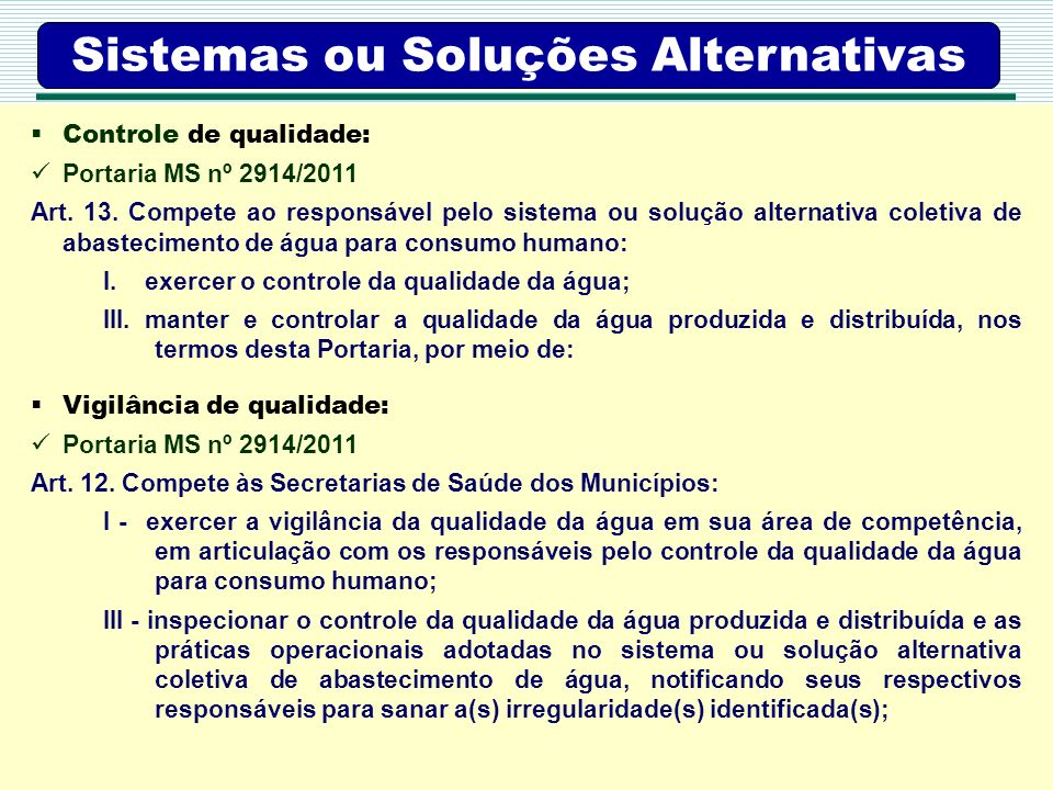 Agência Pernambucana de Vigilância Sanitária APEVISA Sistemas ou Soluções Alternativas Controle de qualidade: Portaria MS nº 2914/2011 Art. 13. Compet
