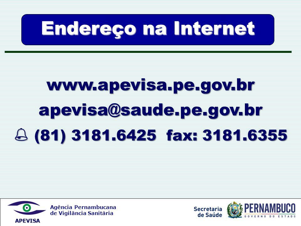 Agência Pernambucana de Vigilância Sanitária APEVISA Endereço na Internet www.apevisa.pe.gov.brapevisa@saude.pe.gov.br (81) 3181.6425 fax: 3181.6355 (