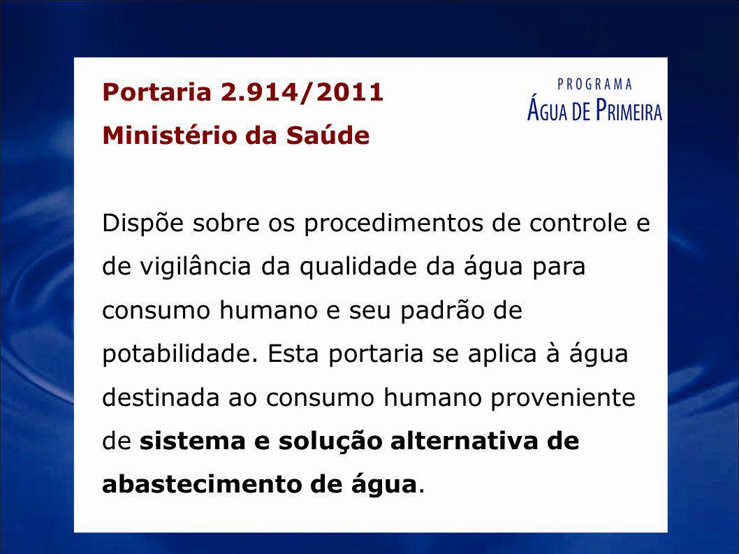Portaria 2.914/2011 Ministério da Saúde Dispõe sobre os procedimentos de controle e de vigilância da qualidade da água para consumo humano e seu padrã