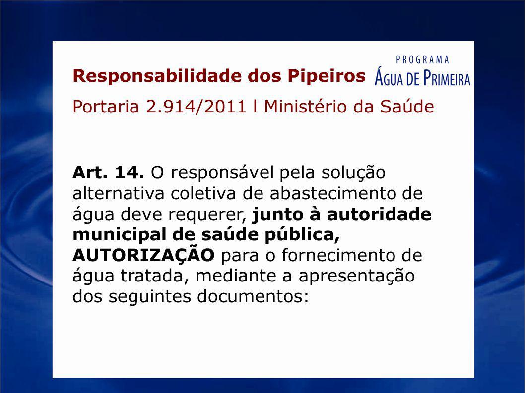 Responsabilidade dos Pipeiros Portaria 2.914/2011 l Ministério da Saúde Art. 14. O responsável pela solução alternativa coletiva de abastecimento de á