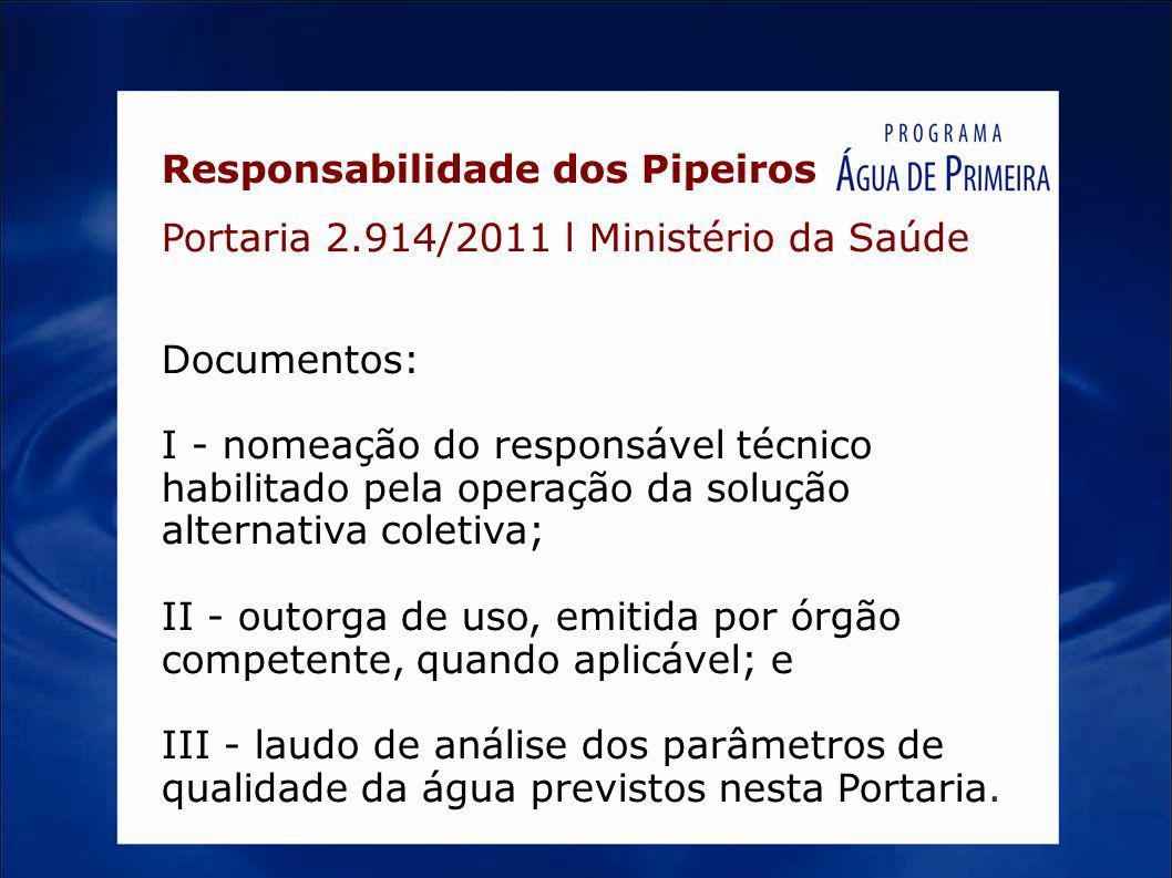 Responsabilidade dos Pipeiros Portaria 2.914/2011 l Ministério da Saúde Documentos: I - nomeação do responsável técnico habilitado pela operação da so