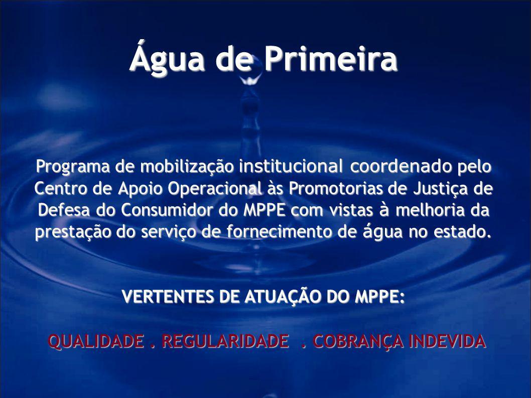 Água de Primeira Programa de mobilização institucional coordenado pelo Centro de Apoio Operacional às Promotorias de Justiça de Defesa do Consumidor d