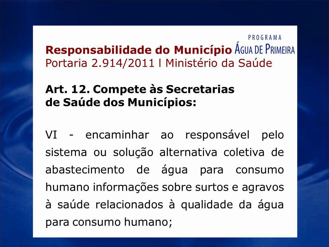 Responsabilidade do Município Portaria 2.914/2011 l Ministério da Saúde Art. 12. Compete às Secretarias de Saúde dos Municípios: VI - encaminhar ao re