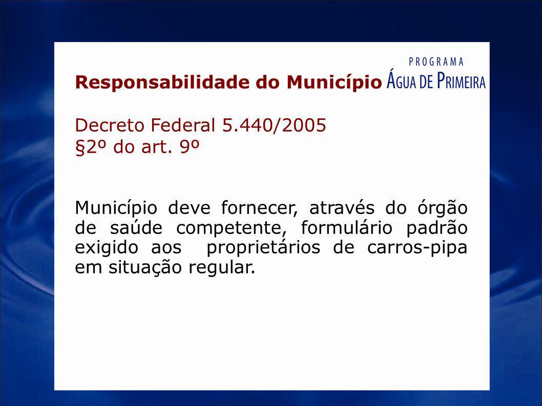 Responsabilidade do Município Decreto Federal 5.440/2005 §2º do art. 9º Município deve fornecer, através do órgão de saúde competente, formulário padr