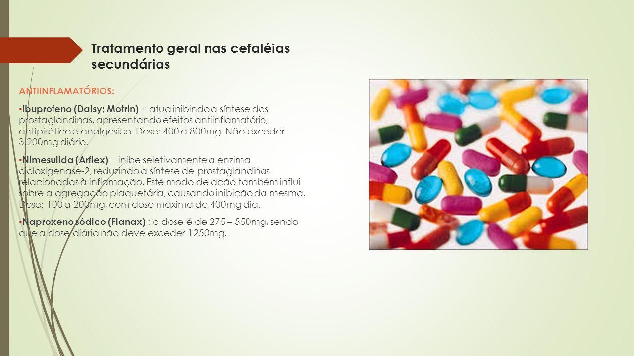 Tratamento geral nas cefaléias secundárias ANTIINFLAMATÓRIOS: Ibuprofeno (Dalsy; Motrin) = atua inibindo a síntese das prostaglandinas, apresentando e