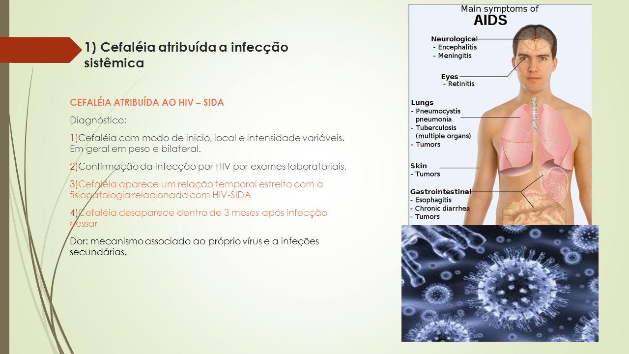 1) Cefaléia atribuída a infecção sistêmica CEFALÉIA ATRIBUÍDA AO HIV – SIDA Diagnóstico: 1)Cefaléia com modo de inicio, local e intensidade variáveis.