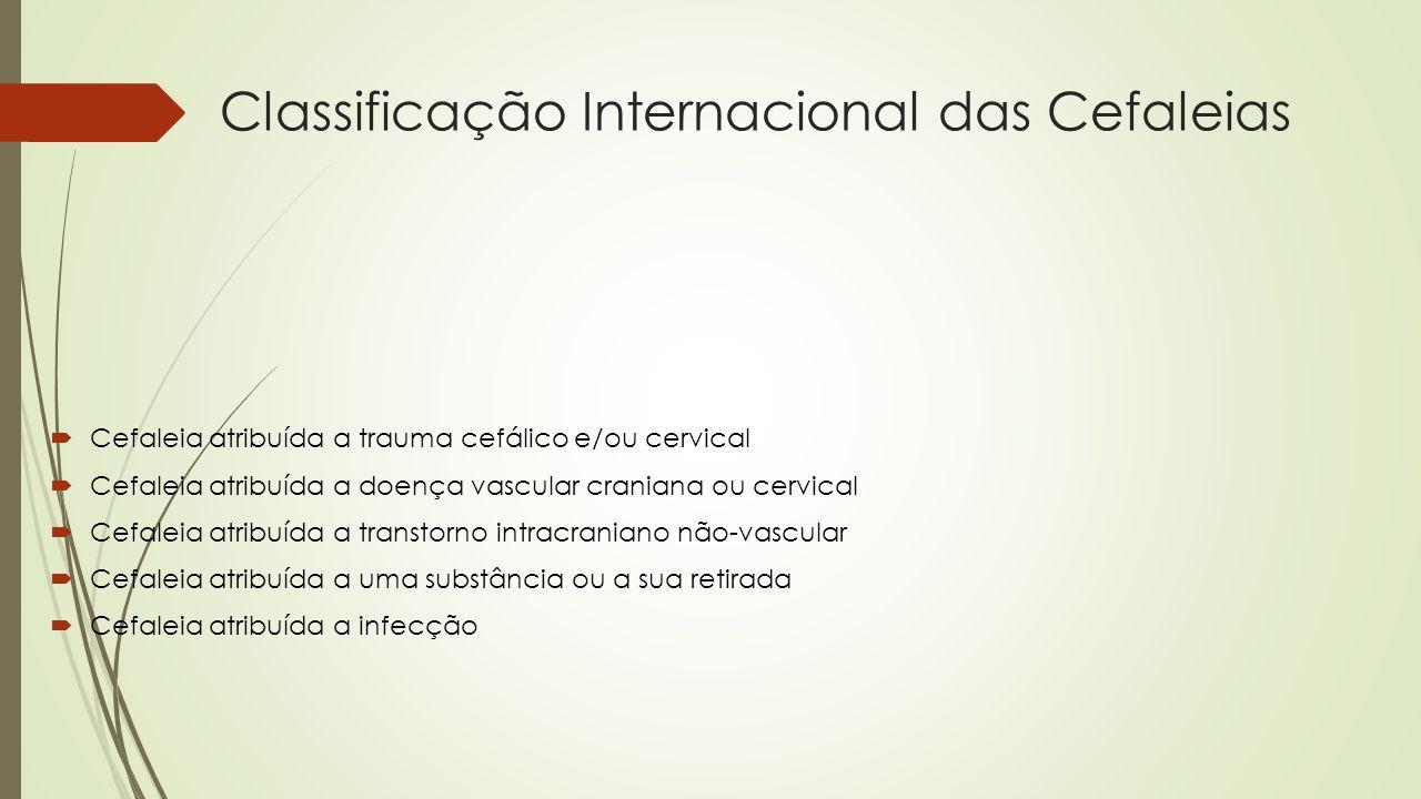Classificação Internacional das Cefaleias Cefaleia atribuída a transtorno da homeostase Cefaleia ou dor facial atribuída a transtorno do crânio, pescoço, olhos, ouvidos, nariz, seios da face, dentes, boca ou outras estruturas faciais ou cranianas Cefaleia atribuída a transtorno psiquiátrico