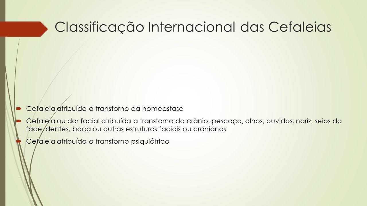 Classificação Internacional das Cefaleias Cefaleia atribuída a transtorno da homeostase Cefaleia ou dor facial atribuída a transtorno do crânio, pesco