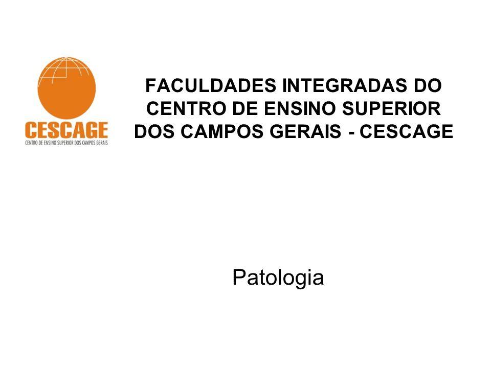 FACULDADES INTEGRADAS DO CENTRO DE ENSINO SUPERIOR DOS CAMPOS GERAIS - CESCAGE Patologia
