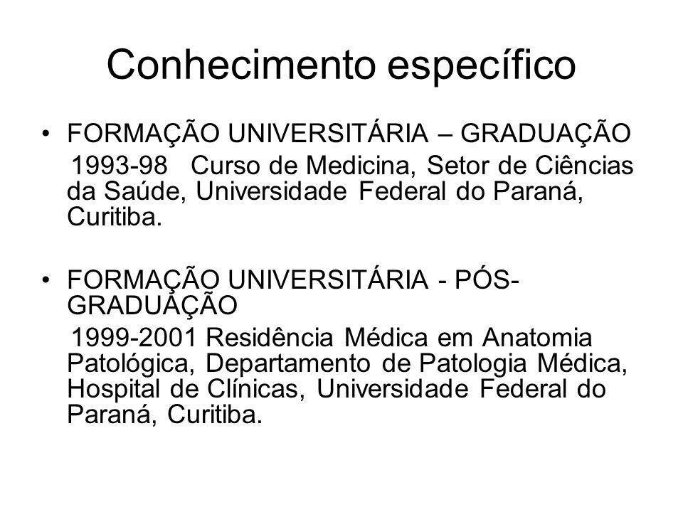 Conhecimento específico FORMAÇÃO UNIVERSITÁRIA – GRADUAÇÃO 1993-98 Curso de Medicina, Setor de Ciências da Saúde, Universidade Federal do Paraná, Curitiba.