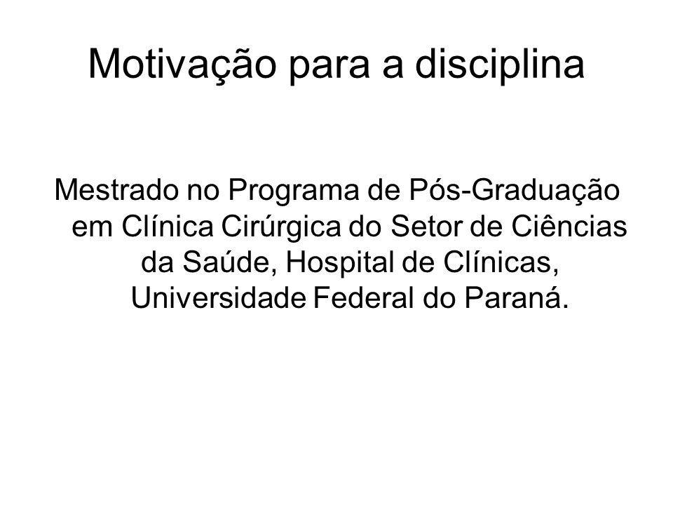 Motivação para a disciplina Mestrado no Programa de Pós-Graduação em Clínica Cirúrgica do Setor de Ciências da Saúde, Hospital de Clínicas, Universidade Federal do Paraná.