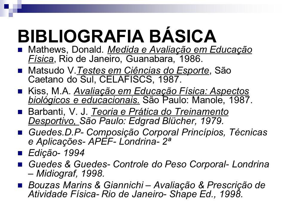 BIBLIOGRAFIA BÁSICA Pompeu, F.A. M. Manual de Cineantropometria.Rio de Janeiro.