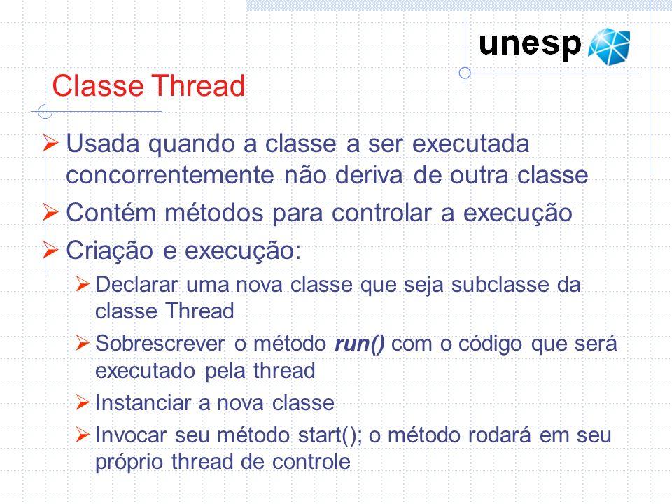 Classe Thread Usada quando a classe a ser executada concorrentemente não deriva de outra classe Contém métodos para controlar a execução Criação e exe