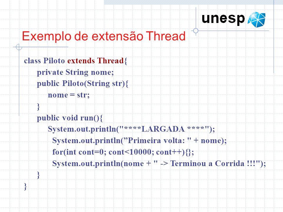 Exemplo de extensão Thread class Piloto extends Thread{ private String nome; public Piloto(String str){ nome = str; } public void run(){ System.out.pr