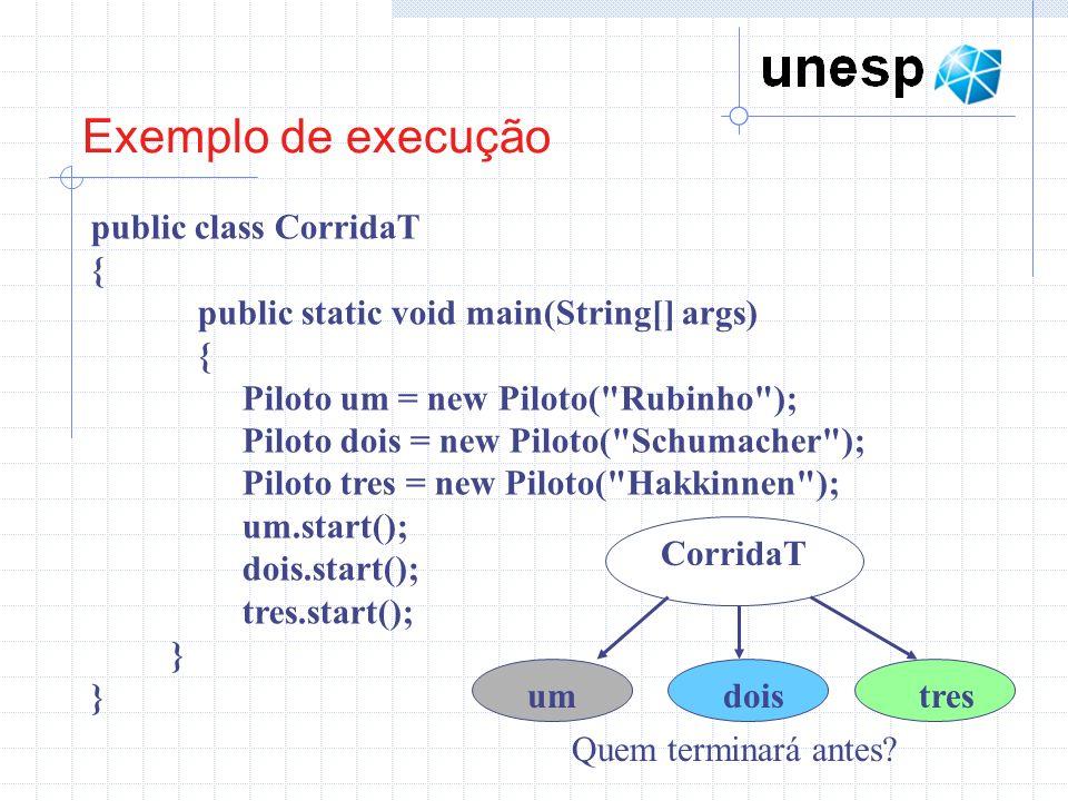 Exemplo de execução public class CorridaT { public static void main(String[] args) { Piloto um = new Piloto(