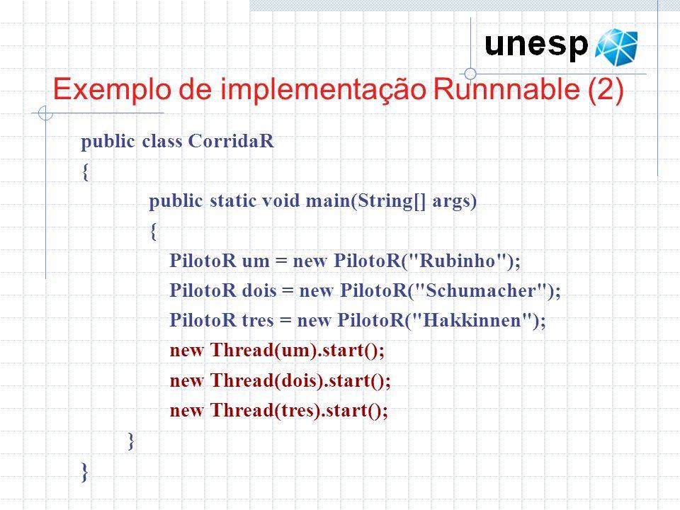 Exemplo de implementação Runnnable (2) public class CorridaR { public static void main(String[] args) { PilotoR um = new PilotoR(