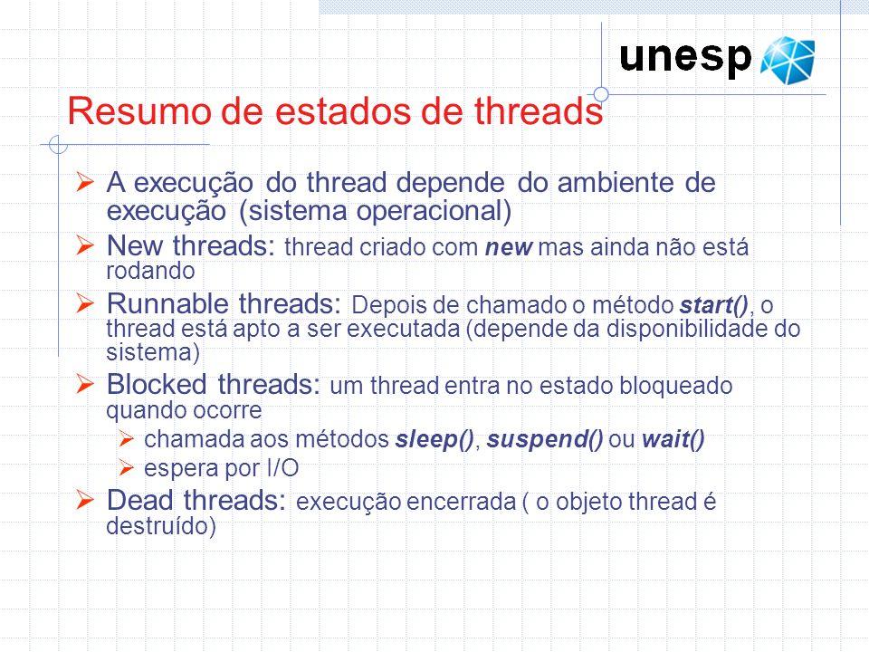 Resumo de estados de threads A execução do thread depende do ambiente de execução (sistema operacional) New threads: thread criado com new mas ainda n