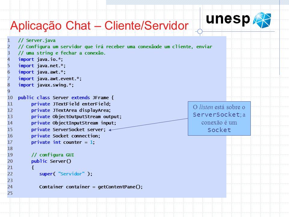 Aplicação Chat – Cliente/Servidor 1 // Server.java 2 // Configura um servidor que irá receber uma conexãode um cliente, enviar 3 // uma string e fecha