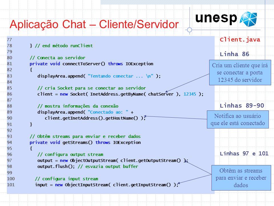 Aplicação Chat – Cliente/Servidor 77 78 } // end método runClient 79 80 // Conecta ao servidor 81 private void connectToServer() throws IOException 82