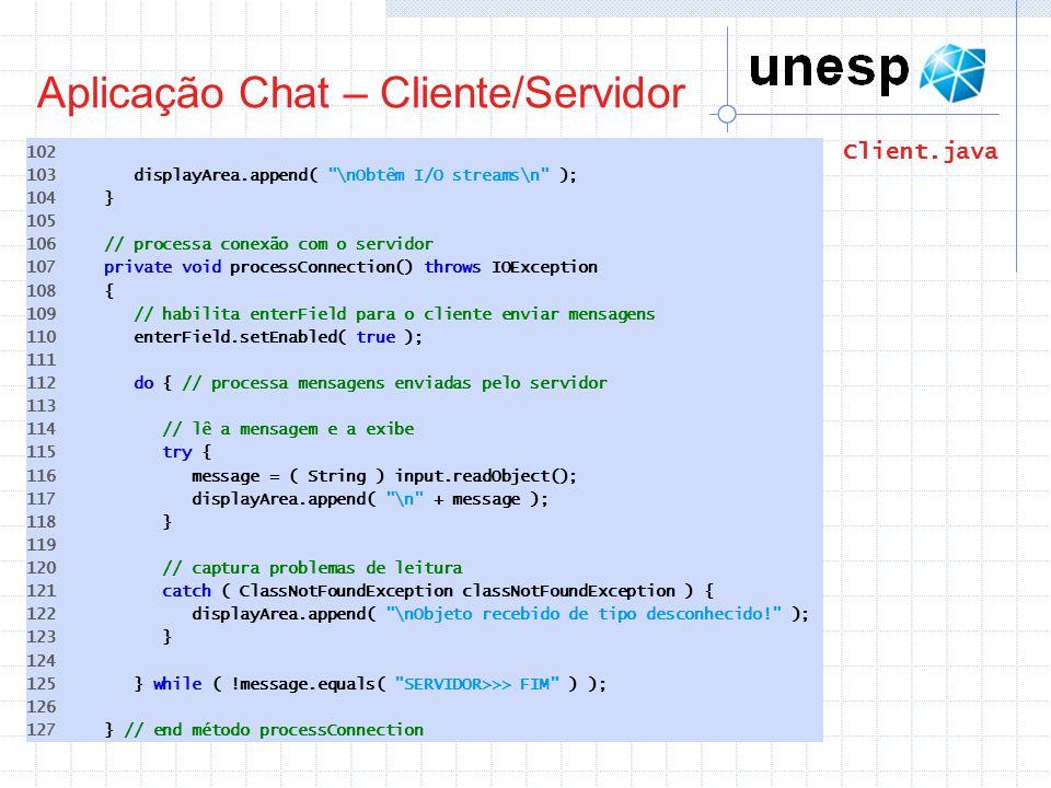 Aplicação Chat – Cliente/Servidor 102 103 displayArea.append(