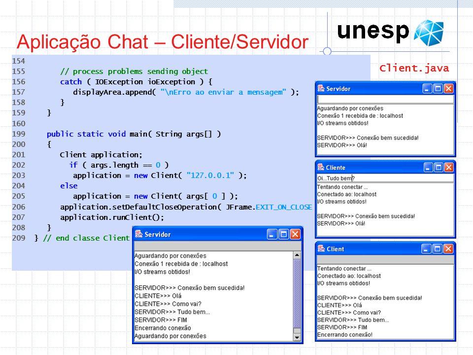 Aplicação Chat – Cliente/Servidor 154 155 // process problems sending object 156 catch ( IOException ioException ) { 157 displayArea.append(